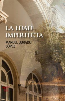 «La edad imperfecta» la novela de Manuel Jurado López